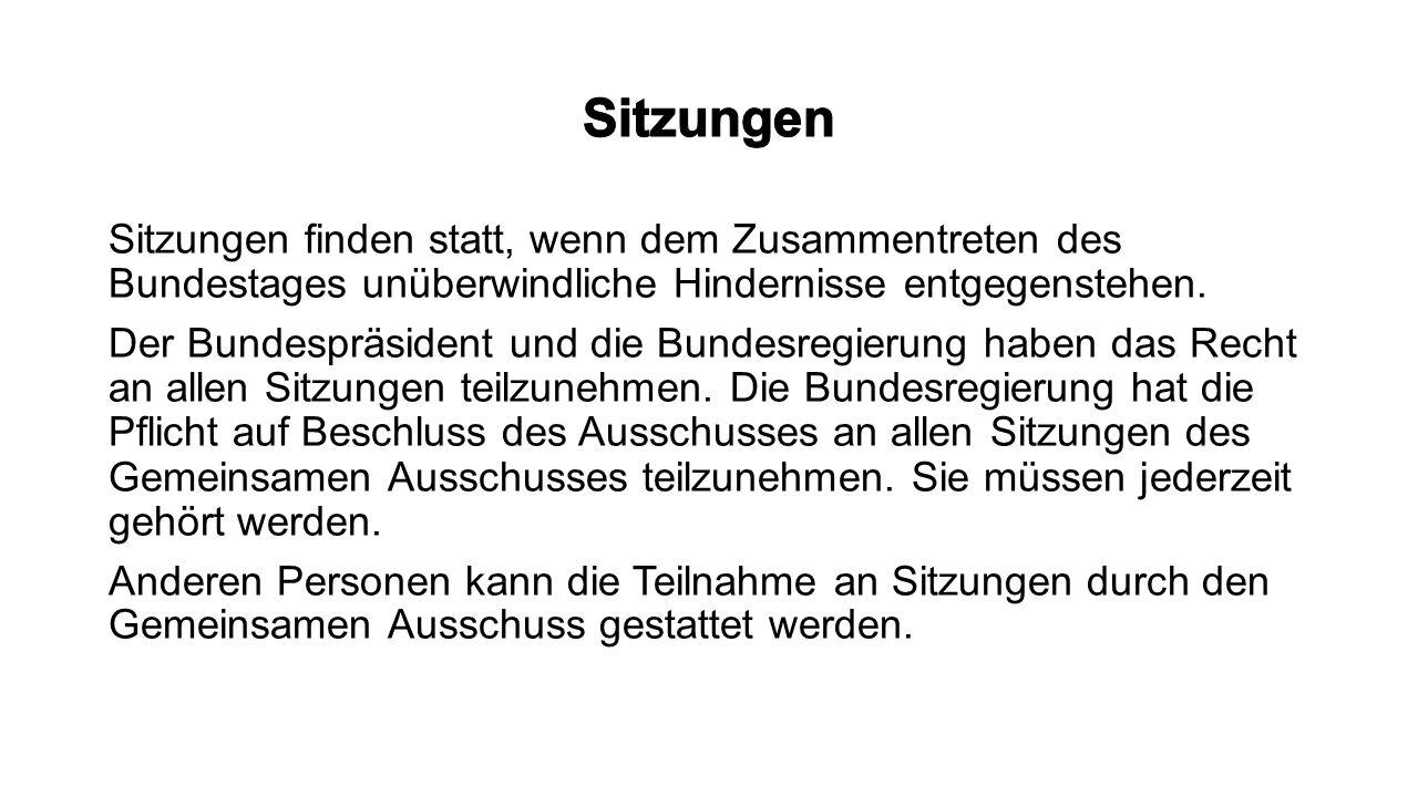 Sitzungen finden statt, wenn dem Zusammentreten des Bundestages unüberwindliche Hindernisse entgegenstehen. Der Bundespräsident und die Bundesregierun