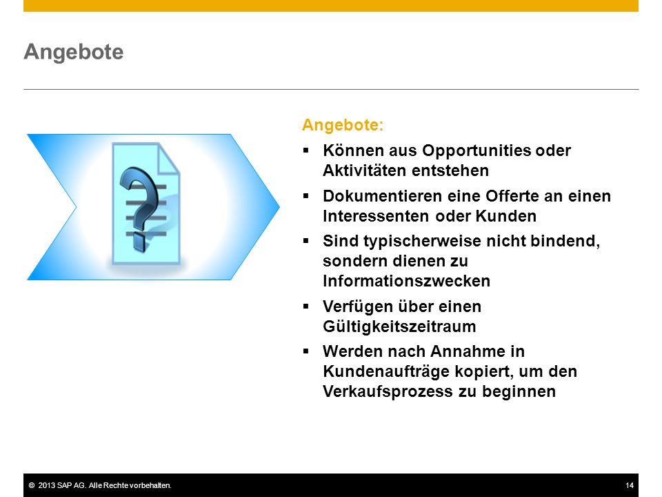 ©2013 SAP AG. Alle Rechte vorbehalten.14 Angebote Angebote:  Können aus Opportunities oder Aktivitäten entstehen  Dokumentieren eine Offerte an eine