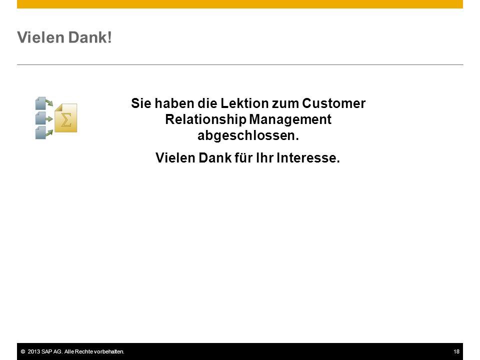 ©2013 SAP AG. Alle Rechte vorbehalten.18 Vielen Dank! Sie haben die Lektion zum Customer Relationship Management abgeschlossen. Vielen Dank für Ihr In