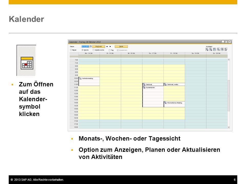©2013 SAP AG. Alle Rechte vorbehalten.6 Kalender  Monats-, Wochen- oder Tagessicht  Option zum Anzeigen, Planen oder Aktualisieren von Aktivitäten 