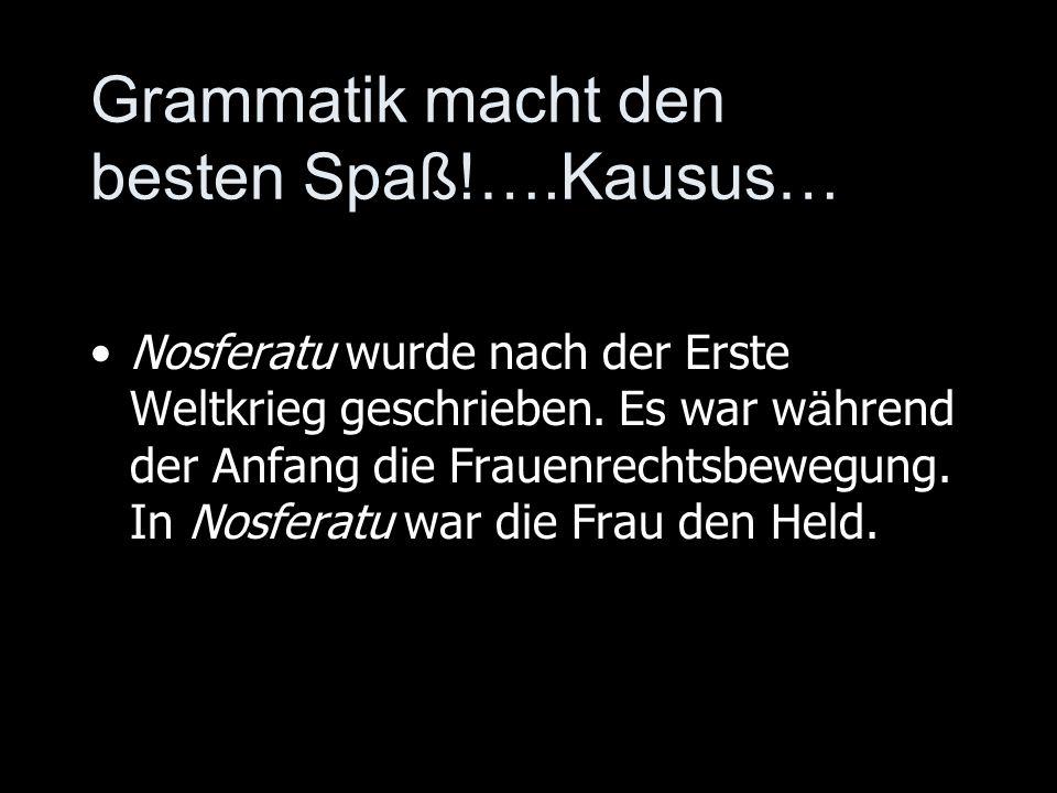 Grammatik macht den besten Spaß!….Kausus… Nosferatu wurde nach der Erste Weltkrieg geschrieben.