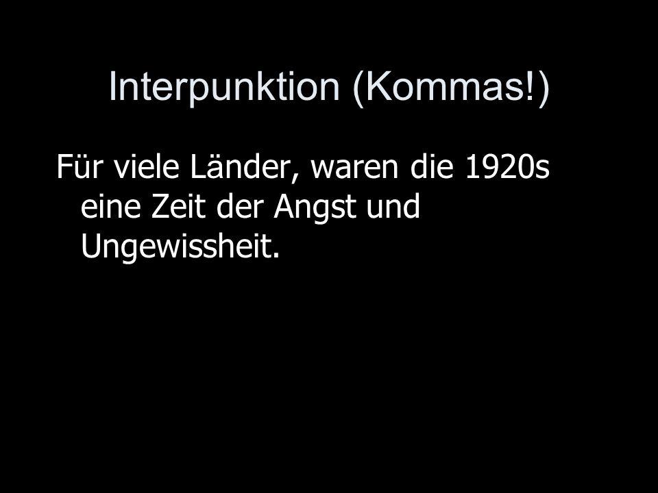 Interpunktion (Kommas!) F ü r viele L ä nder, waren die 1920s eine Zeit der Angst und Ungewissheit.