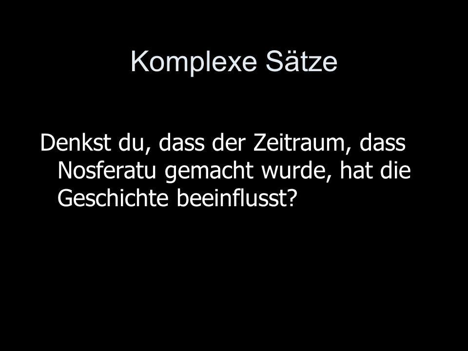 Komplexe Sätze Denkst du, dass der Zeitraum, dass Nosferatu gemacht wurde, hat die Geschichte beeinflusst?