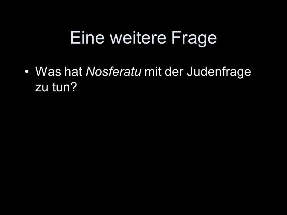 Eine weitere Frage Was hat Nosferatu mit der Judenfrage zu tun