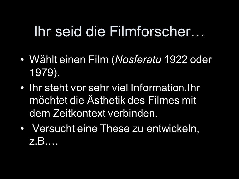 Ihr seid die Filmforscher… Wählt einen Film (Nosferatu 1922 oder 1979).