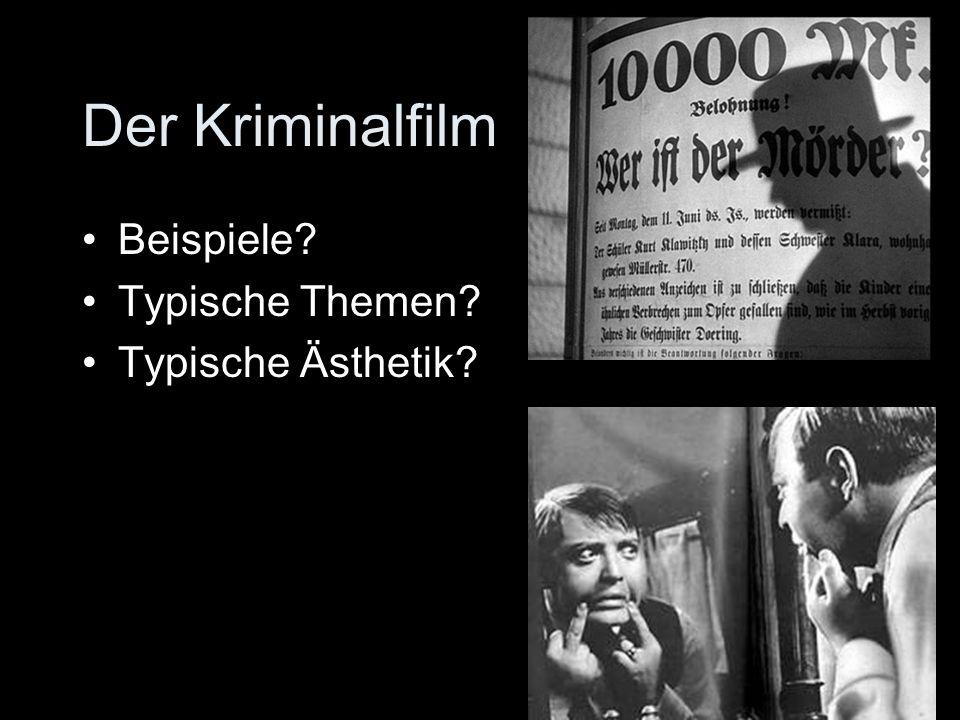 Der Kriminalfilm Beispiele? Typische Themen? Typische Ästhetik?