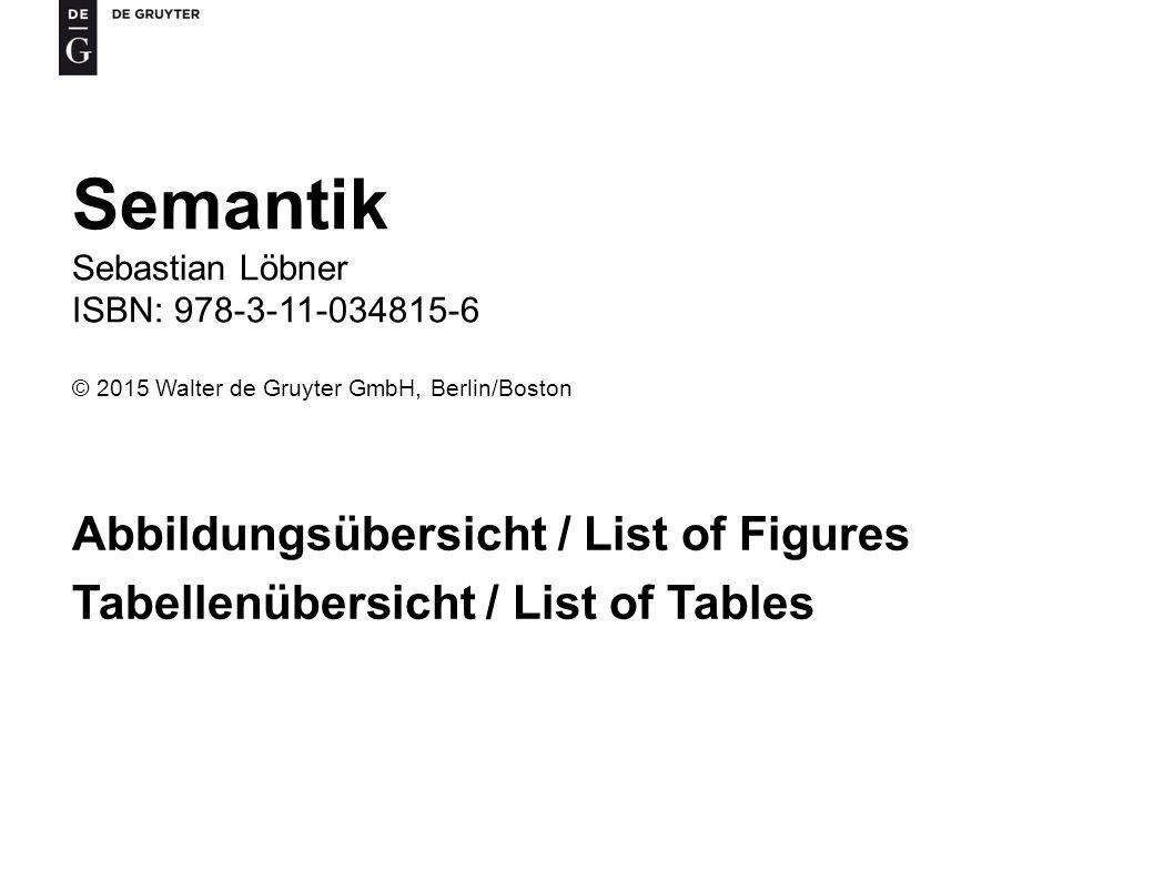Semantik, Sebastian Löbner ISBN 978-3-11-034815-6 © 2015 Walter de Gruyter GmbH, Berlin/Boston 12 Tab.