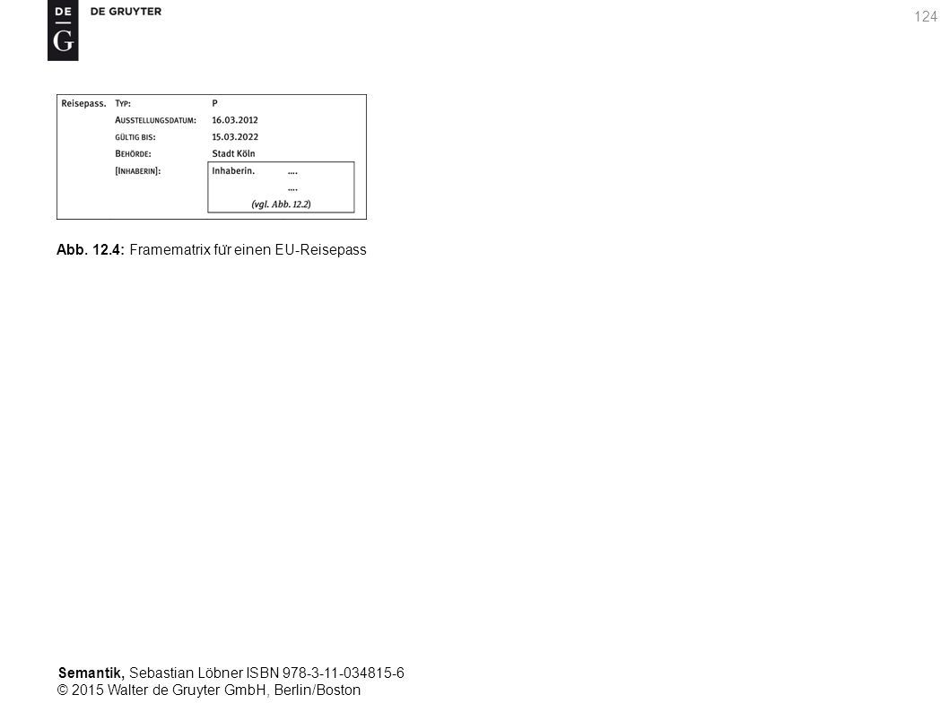 Semantik, Sebastian Löbner ISBN 978-3-11-034815-6 © 2015 Walter de Gruyter GmbH, Berlin/Boston 124 Abb. 12.4: Framematrix fu ̈ r einen EU-Reisepass