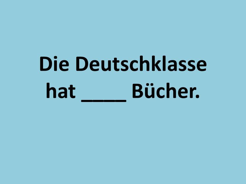 Die Deutschklasse hat ____ Bücher.