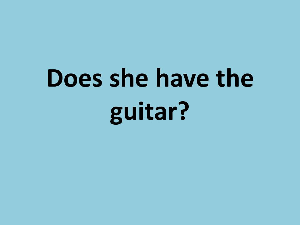 Does she have the guitar