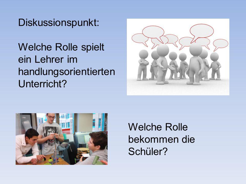Diskussionspunkt: Welche Rolle spielt ein Lehrer im handlungsorientierten Unterricht? Welche Rolle bekommen die Schüler?
