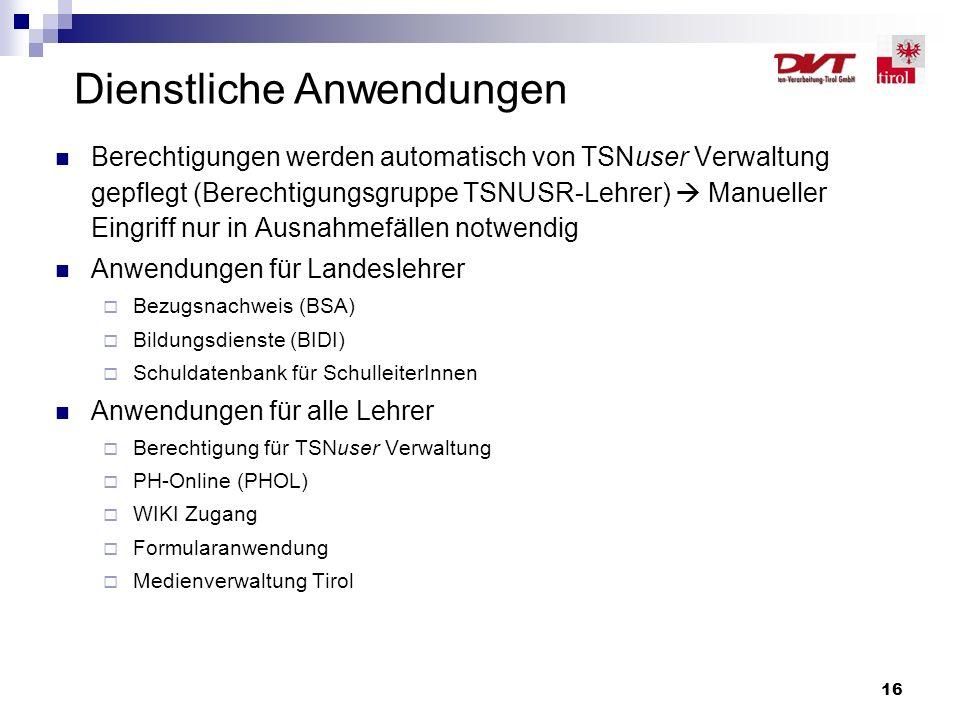 16 Dienstliche Anwendungen Berechtigungen werden automatisch von TSNuser Verwaltung gepflegt (Berechtigungsgruppe TSNUSR-Lehrer)  Manueller Eingriff