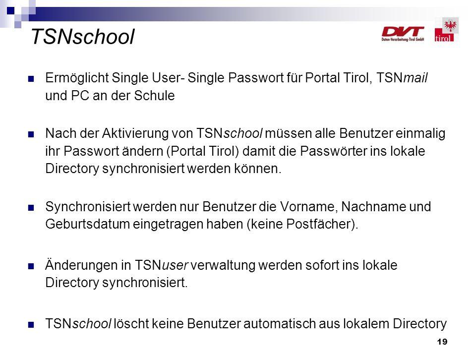 19 TSNschool Ermöglicht Single User- Single Passwort für Portal Tirol, TSNmail und PC an der Schule Nach der Aktivierung von TSNschool müssen alle Ben