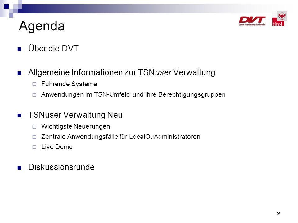 2 Agenda Über die DVT Allgemeine Informationen zur TSNuser Verwaltung  Führende Systeme  Anwendungen im TSN-Umfeld und ihre Berechtigungsgruppen TSN