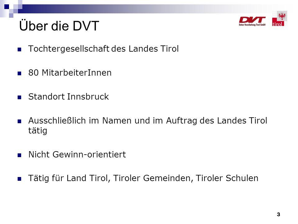 3 Über die DVT Tochtergesellschaft des Landes Tirol 80 MitarbeiterInnen Standort Innsbruck Ausschließlich im Namen und im Auftrag des Landes Tirol tät
