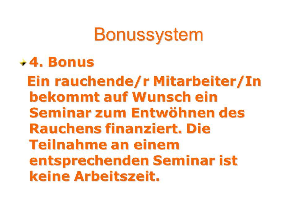 4. Bonus Ein rauchende/r Mitarbeiter/In bekommt auf Wunsch ein Seminar zum Entwöhnen des Rauchens finanziert. Die Teilnahme an einem entsprechenden Se