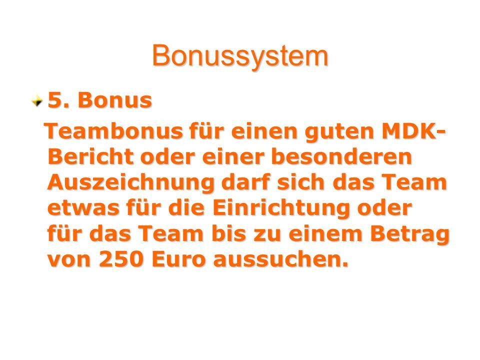 5. Bonus Teambonus für einen guten MDK- Bericht oder einer besonderen Auszeichnung darf sich das Team etwas für die Einrichtung oder für das Team bis