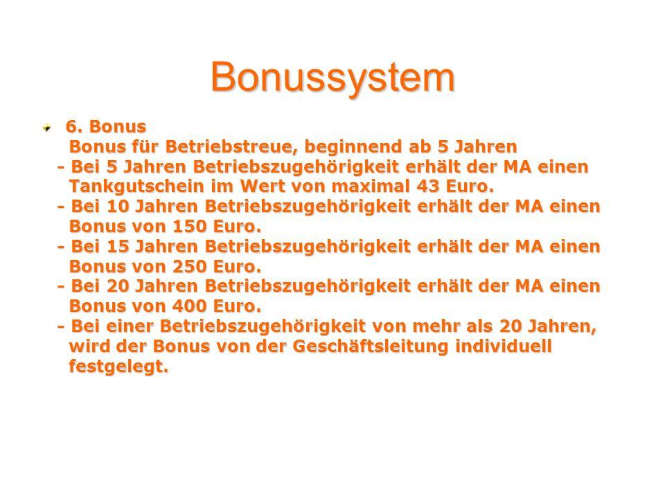 6. Bonus Bonus für Betriebstreue, beginnend ab 5 Jahren Bonus für Betriebstreue, beginnend ab 5 Jahren - Bei 5 Jahren Betriebszugehörigkeit erhält der