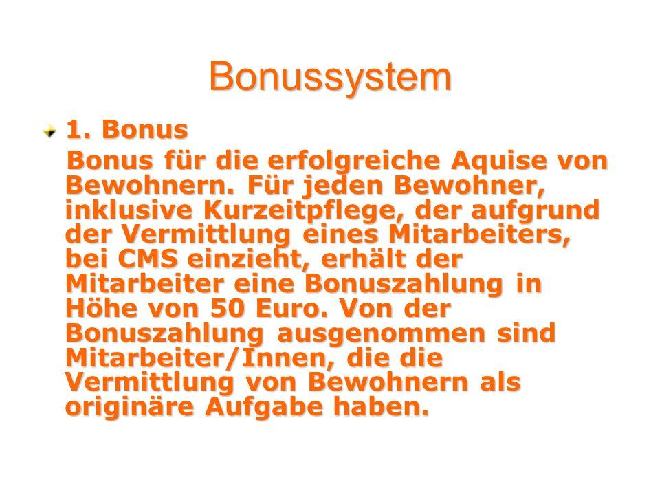 Bonussystem 1. Bonus Bonus für die erfolgreiche Aquise von Bewohnern. Für jeden Bewohner, inklusive Kurzeitpflege, der aufgrund der Vermittlung eines