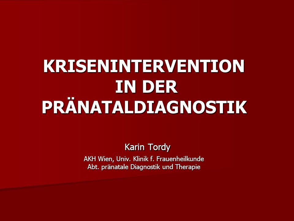 KRISENINTERVENTION IN DER PRÄNATALDIAGNOSTIK Karin Tordy AKH Wien, Univ.