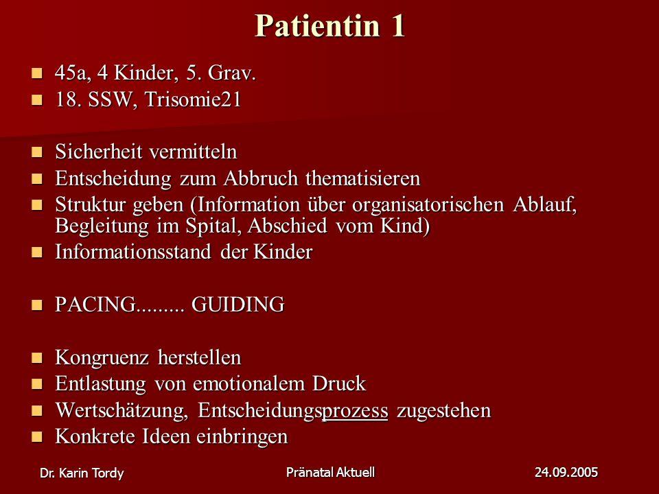 Dr.Karin Tordy Pränatal Aktuell 24.09.2005 Patientin 1 45a, 4 Kinder, 5.