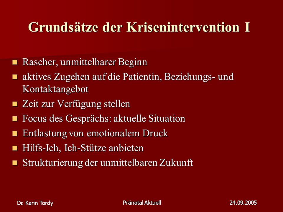 Dr. Karin Tordy Pränatal Aktuell 24.09.2005 Grundsätze der Krisenintervention I Rascher, unmittelbarer Beginn Rascher, unmittelbarer Beginn aktives Zu