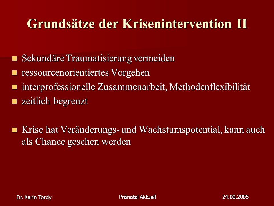 Dr. Karin Tordy Pränatal Aktuell 24.09.2005 Grundsätze der Krisenintervention II Sekundäre Traumatisierung vermeiden Sekundäre Traumatisierung vermeid