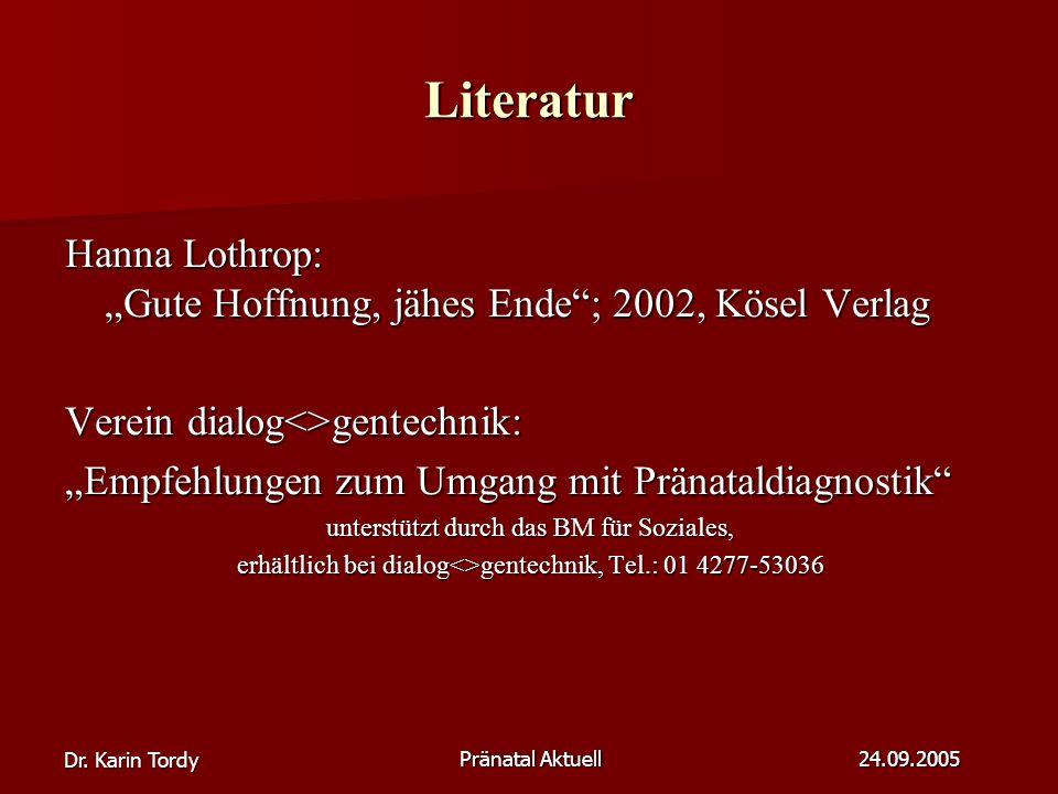 """Dr. Karin Tordy Pränatal Aktuell 24.09.2005 Literatur Hanna Lothrop: """"Gute Hoffnung, jähes Ende""""; 2002, Kösel Verlag Verein dialog<>gentechnik: """"Empfe"""