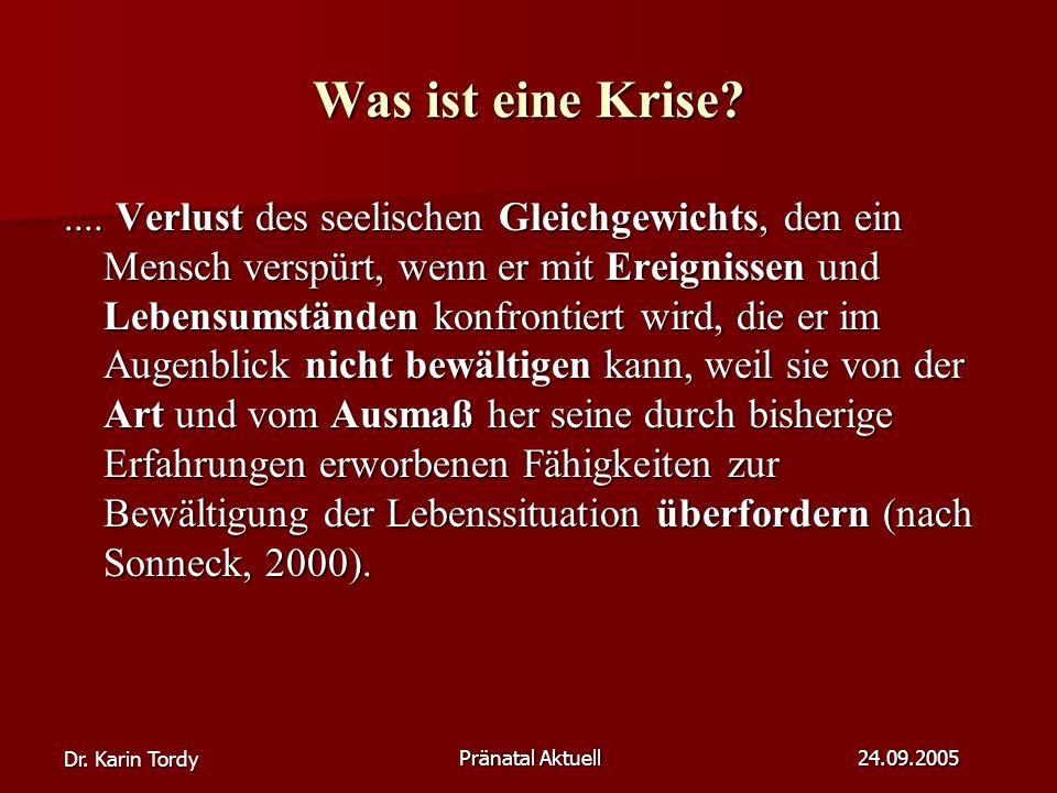 Dr.Karin Tordy Pränatal Aktuell 24.09.2005 Was ist eine Krise?....