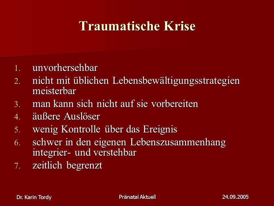 Dr.Karin Tordy Pränatal Aktuell 24.09.2005 Traumatische Krise 1.
