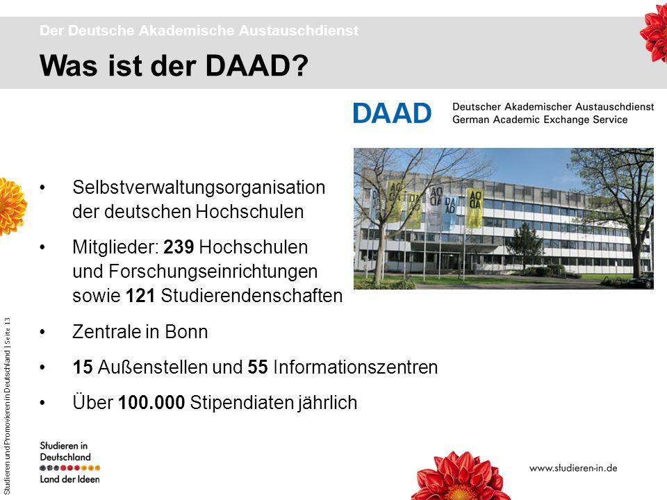 Studieren und Promovieren in Deutschland | Seite 13 Was ist der DAAD? Der Deutsche Akademische Austauschdienst Selbstverwaltungsorganisation der deuts