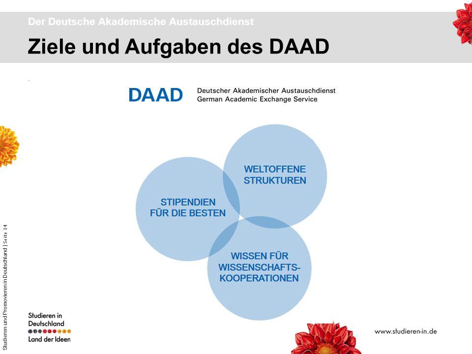 Studieren und Promovieren in Deutschland | Seite 14 Ziele und Aufgaben des DAAD Der Deutsche Akademische Austauschdienst.