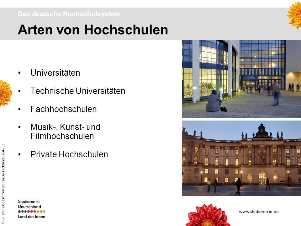 Studieren und Promovieren in Deutschland | Seite 18 Arten von Hochschulen Das deutsche Hochschulsystem Universitäten Technische Universitäten Fachhoch