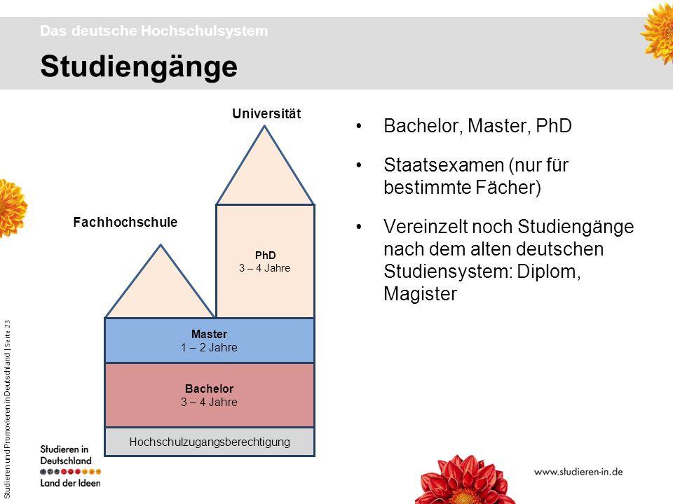 Studieren und Promovieren in Deutschland | Seite 23 Studiengänge Das deutsche Hochschulsystem Bachelor, Master, PhD Staatsexamen (nur für bestimmte Fä