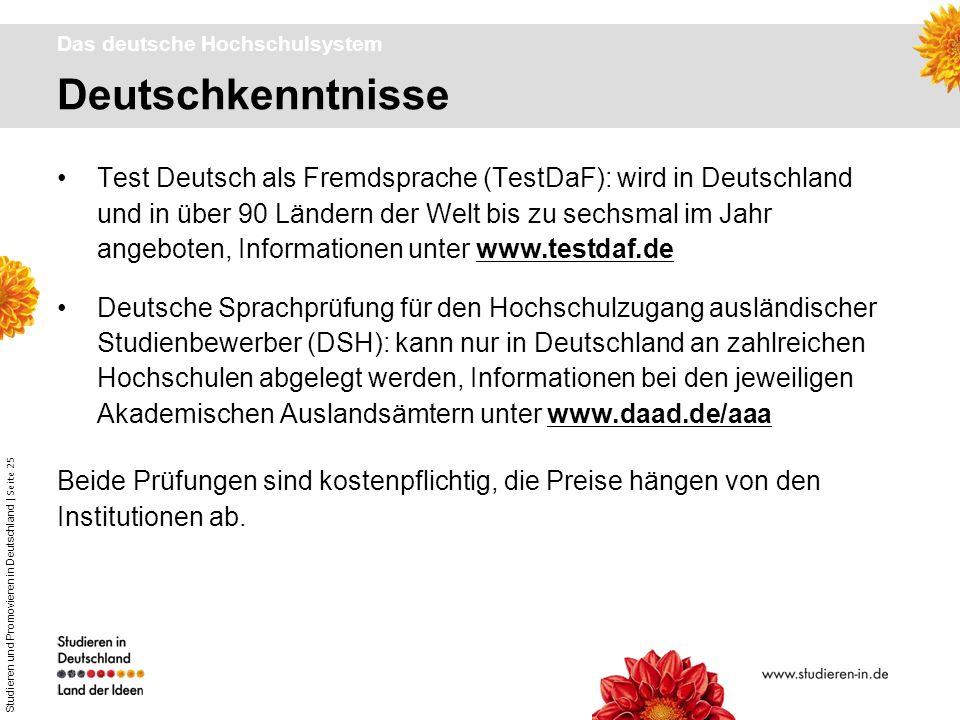 Studieren und Promovieren in Deutschland | Seite 25 Deutschkenntnisse Das deutsche Hochschulsystem Test Deutsch als Fremdsprache (TestDaF): wird in De