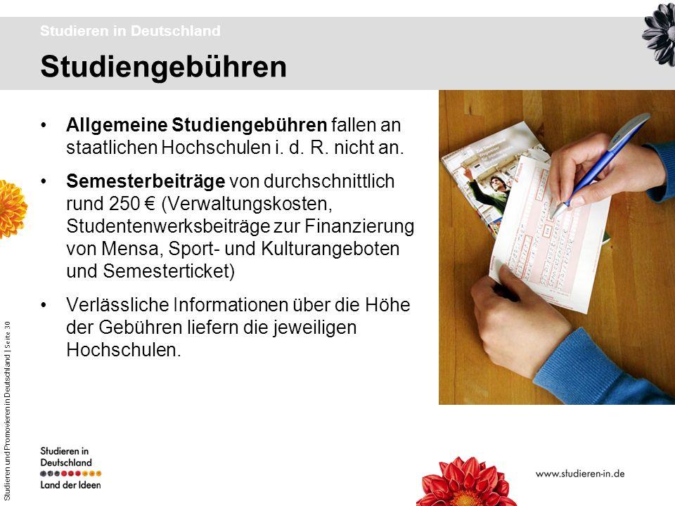 Studieren und Promovieren in Deutschland | Seite 30 Studiengebühren Studieren in Deutschland Allgemeine Studiengebühren fallen an staatlichen Hochschu