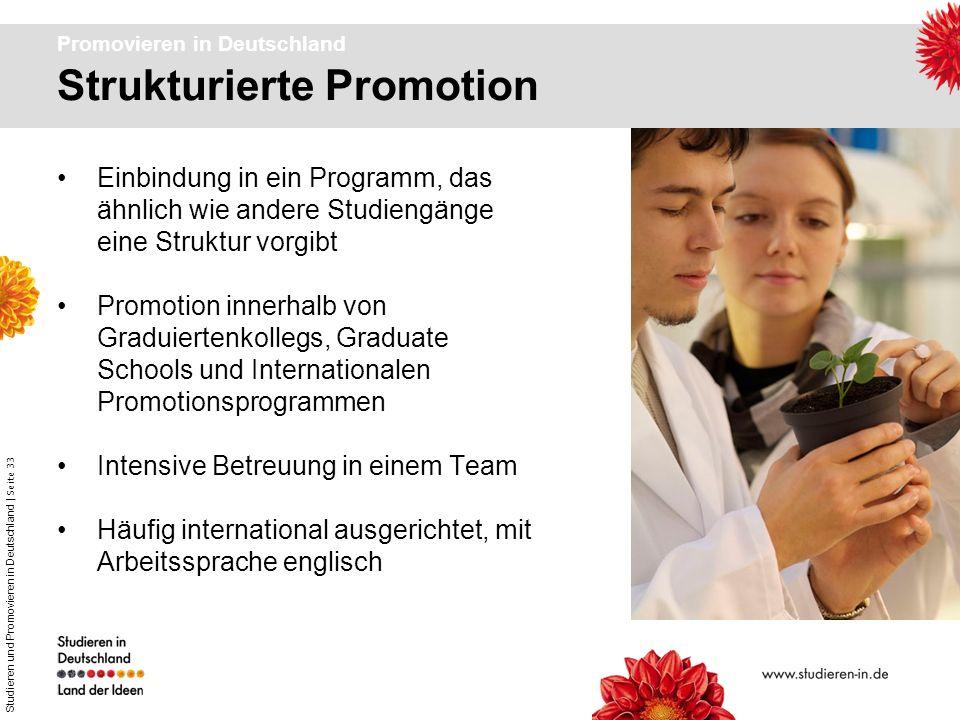 Studieren und Promovieren in Deutschland | Seite 33 Promovieren in Deutschland Einbindung in ein Programm, das ähnlich wie andere Studiengänge eine St