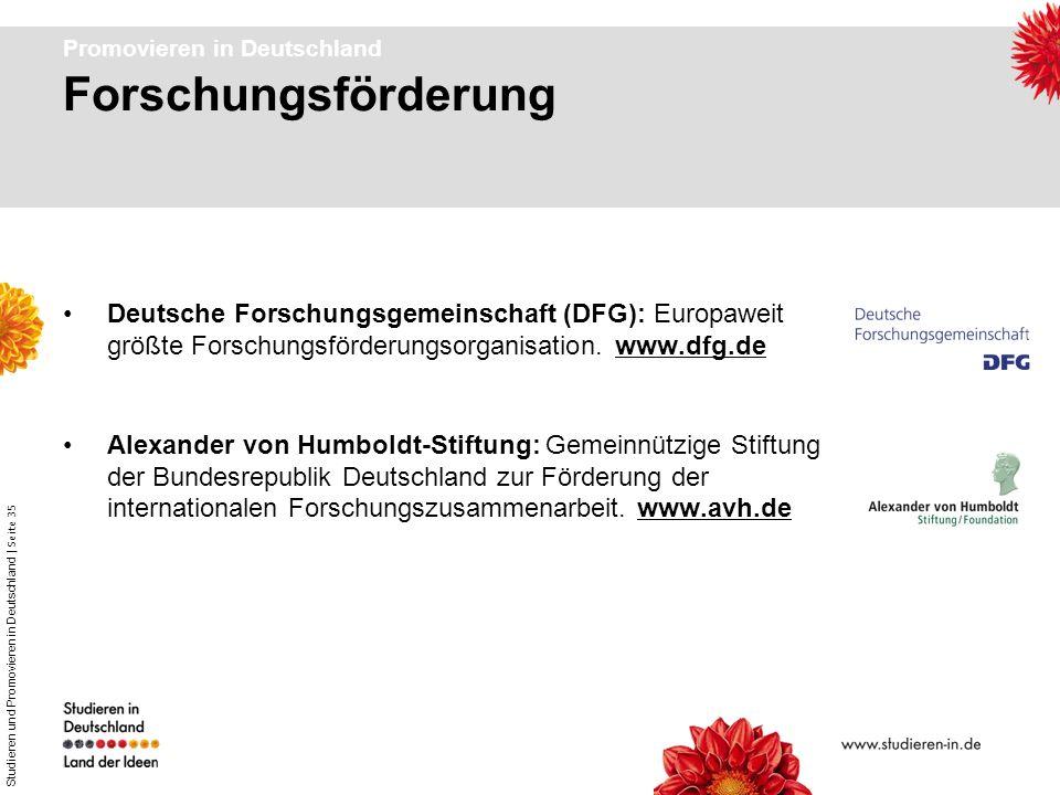 Studieren und Promovieren in Deutschland | Seite 35 Promovieren in Deutschland Deutsche Forschungsgemeinschaft (DFG): Europaweit größte Forschungsförd