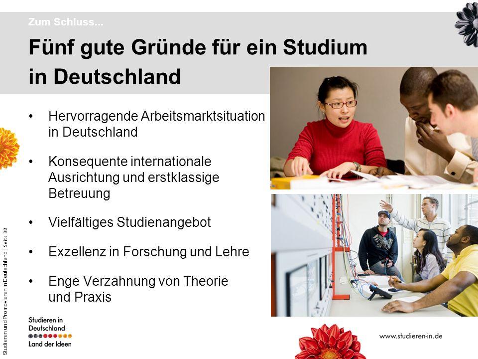 Studieren und Promovieren in Deutschland | Seite 38 Fünf gute Gründe für ein Studium in Deutschland Zum Schluss... Hervorragende Arbeitsmarktsituation