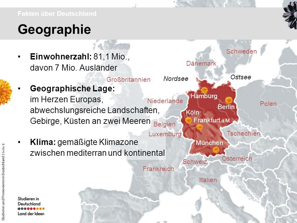 Studieren und Promovieren in Deutschland | Seite 8 Geographie Fakten über Deutschland Einwohnerzahl: 81,1 Mio., davon 7 Mio. Ausländer Geographische L