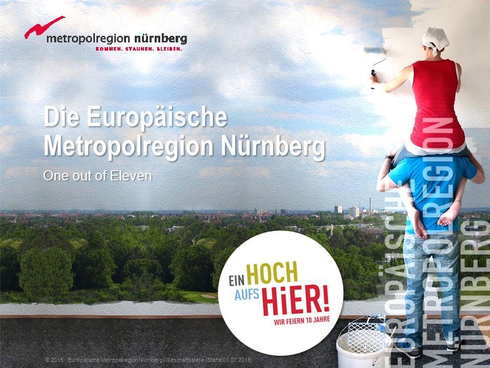 Die Europäische Metropolregion Nürnberg One out of Eleven © 2015 Europäische Metropolregion Nürnberg | Geschäftsstelle (Stand:01.07.2015)