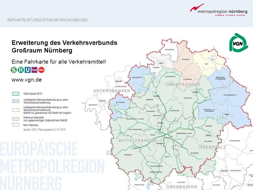 Erweiterung des Verkehrsverbunds Großraum Nürnberg Eine Fahrkarte für alle Verkehrsmittel! www.vgn.de Quelle: VGN, Planungsstand 01.01.2015