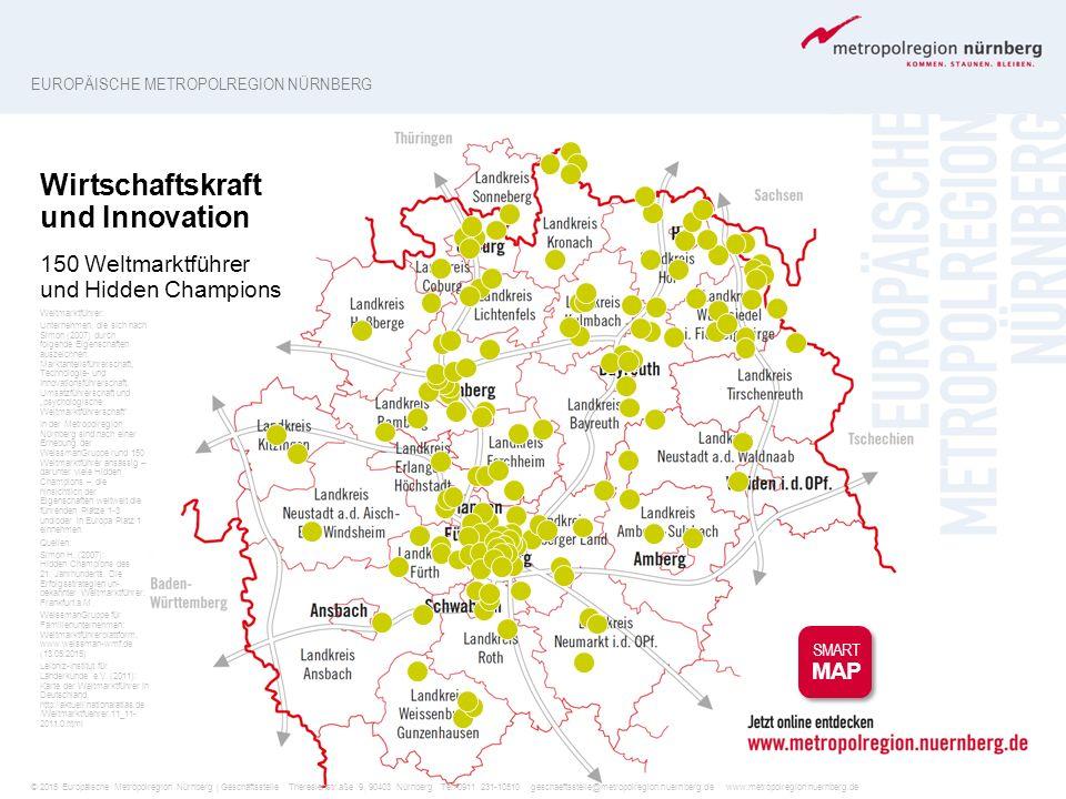 EUROPÄISCHE METROPOLREGION NÜRNBERG Wirtschaftskraft und Innovation 150 Weltmarktführer und Hidden Champions SMART MAP Weltmarktführer: Unternehmen, d