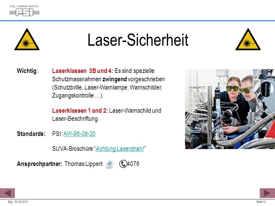 30.08.2015 PSI, Seite 10 Laser-Sicherheit Wichtig : Laserklassen 3B und 4: Es sind spezielle Schutzmassnahmen zwingend vorgeschrieben (Schutzbrille, Laser-Warnlampe, Warnschilder, Zugangskontrolle …).