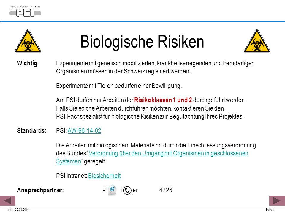 30.08.2015 PSI, Seite 11 Biologische Risiken Wichtig :Experimente mit genetisch modifizierten, krankheitserregenden und fremdartigen Organismen müssen