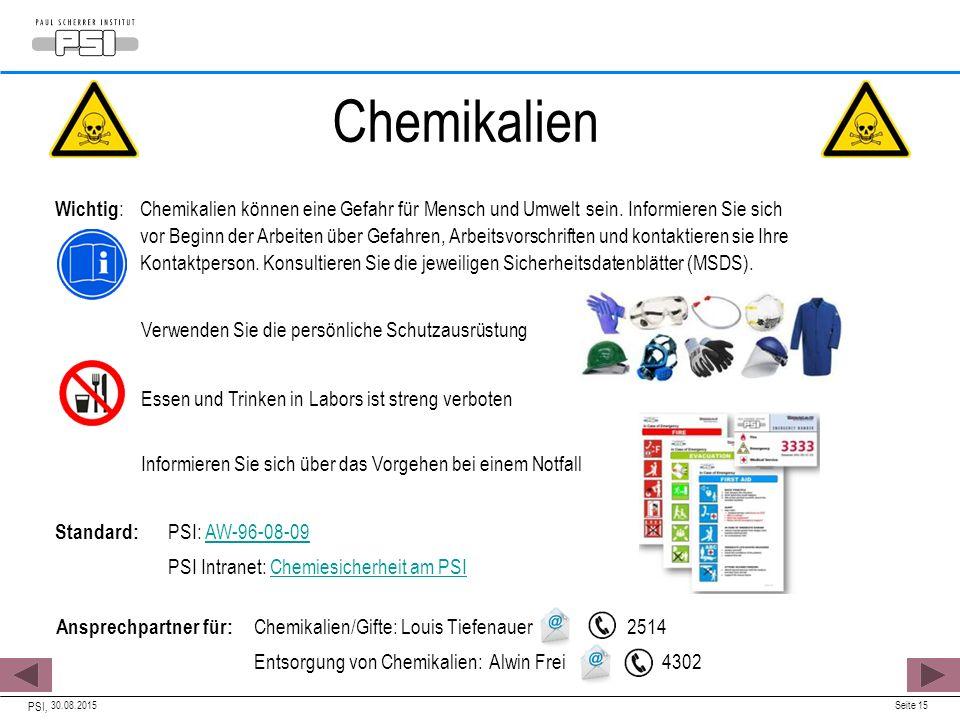 30.08.2015 PSI, Seite 15 Chemikalien Wichtig :Chemikalien können eine Gefahr für Mensch und Umwelt sein. Informieren Sie sich vor Beginn der Arbeiten