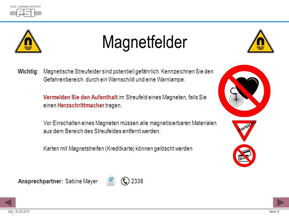 30.08.2015 PSI, Seite 16 Wichtig :Magnetische Streufelder sind potentiell gefährlich. Kennzeichnen Sie den Gefahrenbereich durch ein Warnschild und ei