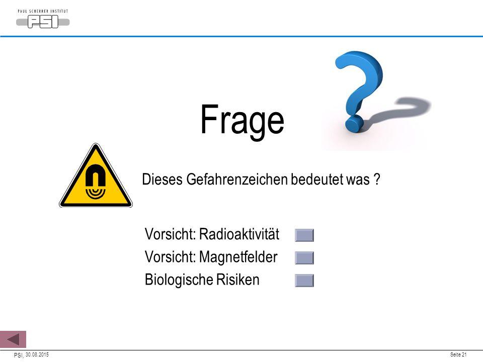 30.08.2015 PSI, Seite 21 Dieses Gefahrenzeichen bedeutet was ? Vorsicht: Radioaktivität Vorsicht: Magnetfelder Biologische Risiken Frage