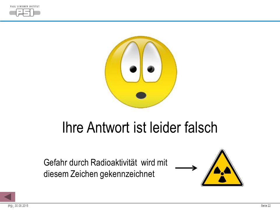 30.08.2015 PSI, Seite 22 Ihre Antwort ist leider falsch Gefahr durch Radioaktivität wird mit diesem Zeichen gekennzeichnet