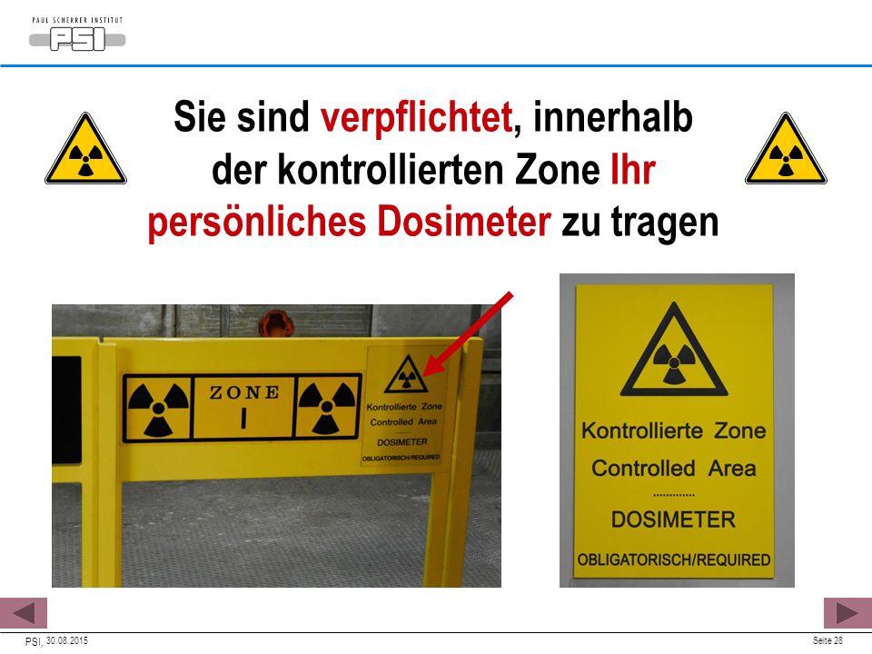 30.08.2015 PSI, Seite 28 Sie sind verpflichtet, innerhalb der kontrollierten Zone Ihr persönliches Dosimeter zu tragen